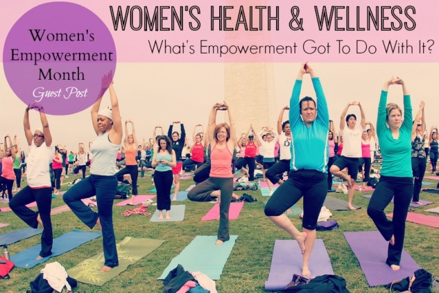 Health & Wellness | What's Empowerment Got To Do With It?